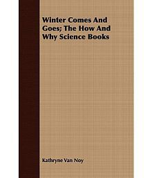 Winter Comes and Goes; The How and Why Science Books