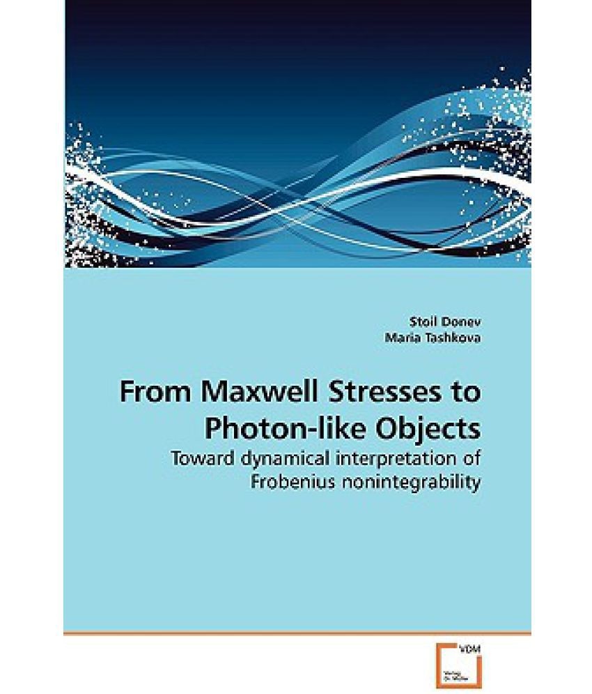 From Maxwell Stresses to Photon Like Objects available at SnapDeal for Rs.4899