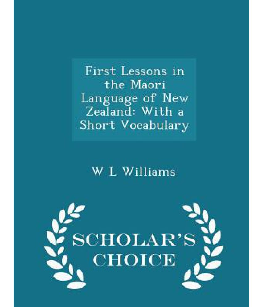 First Lessons In The Maori Language Of New Zealand With A