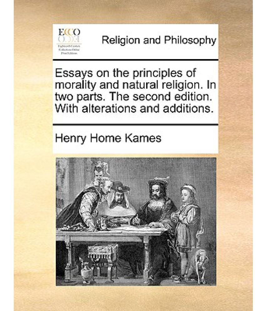 essays on the principles of morality and natural religion in two essays on the principles of morality and natural religion in two parts the second edition alterations and additions