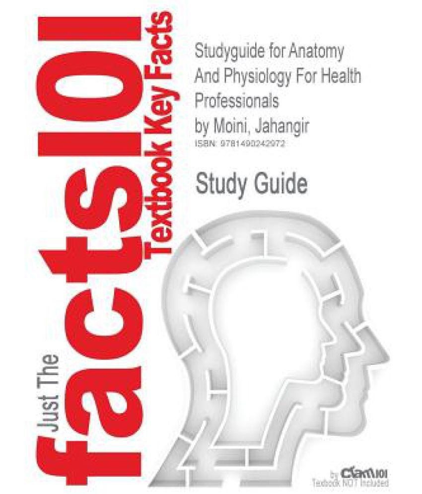 Studyguide for Anatomy and Physiology for Health Professionals by ...