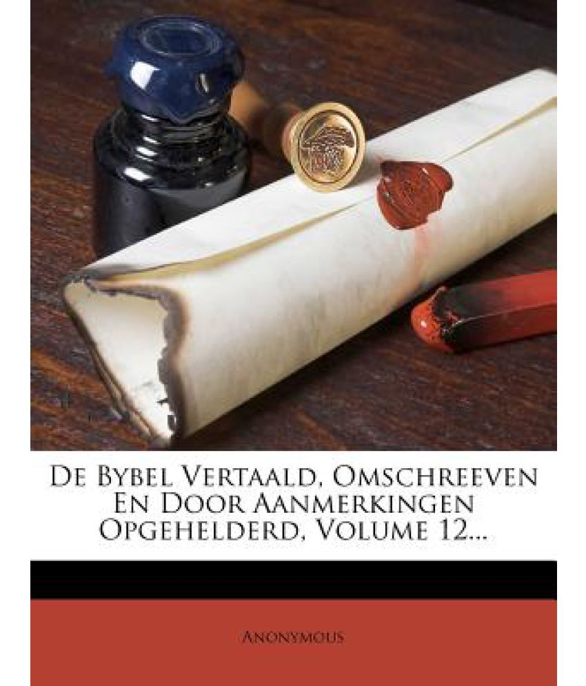 de Bybel Vertaald, Omschreeven En Door Aanmerkingen Opgehelderd, Volume 12...