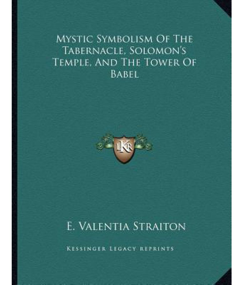 Mystic Symbolism Of The Tabernacle Solomons Temple And The Tower