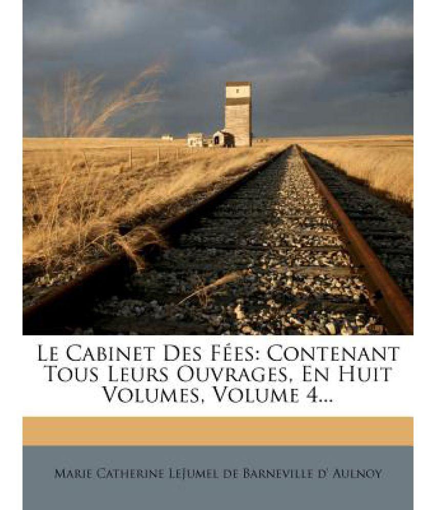 Le Cabinet Des Fees: Contenant Tous Leurs Ouvrages, En Huit ...