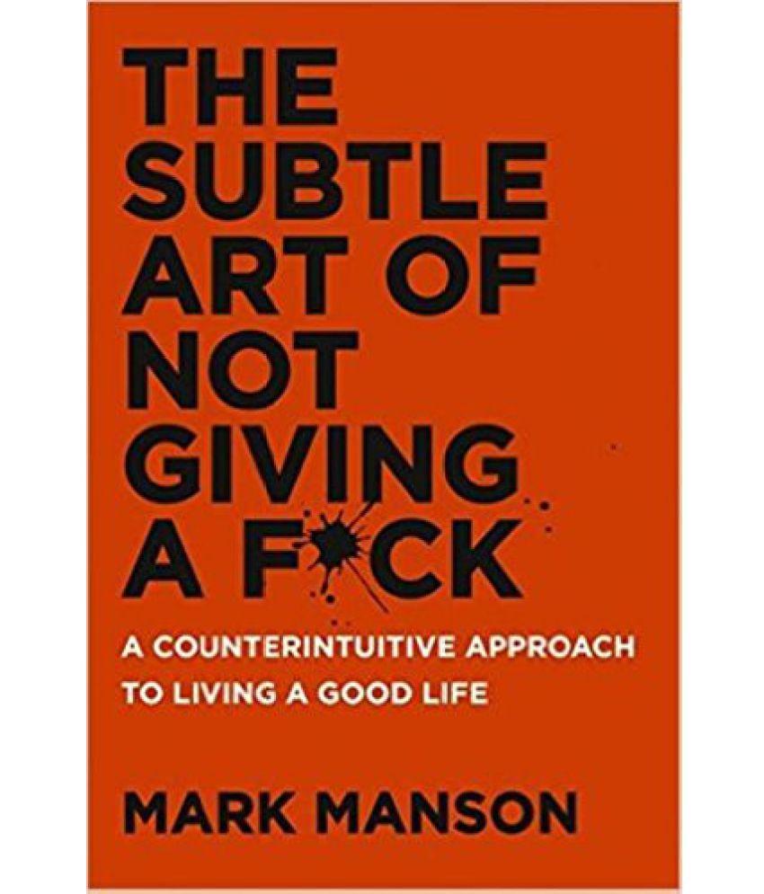 The Subtle Art of Not Giving a F*ck : A Counterintuitive Approach to Living a Good Life price comparison at Flipkart, Amazon, Crossword, Uread, Bookadda, Landmark, Homeshop18