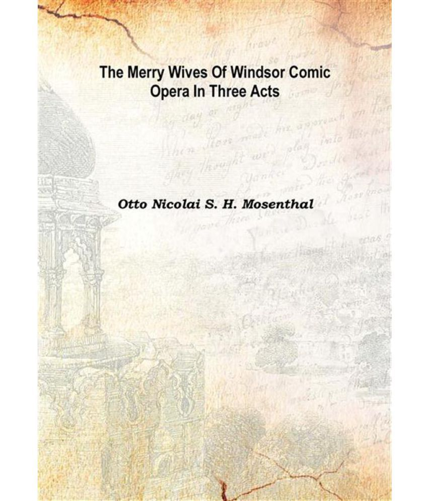 The merry wives of Windsor comic opera in three acts 1900 [Hardcover]