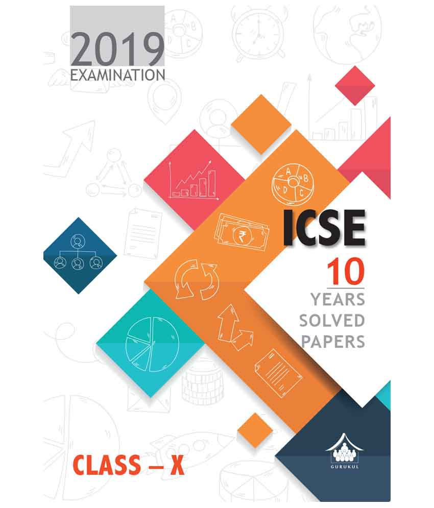 10 Years Solved Papers (ICSE Class 10 for 2019 Examination)
