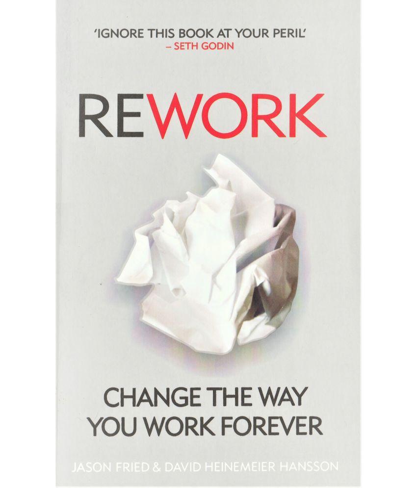 REWORK  BY JASON FRIED ANDDAVID HEINEMEIER HANSSON. PAPER BACK EDITION.
